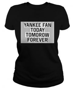 Yankee Fan Today Tomorrow Forever  Classic Ladies