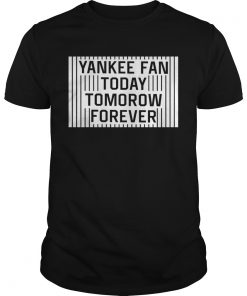 Yankee Fan Today Tomorrow Forever  Unisex