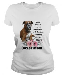 Any Woman Can Be A Mother But It Takes Someone Special To Be A Boxer Mom  Classic Ladies