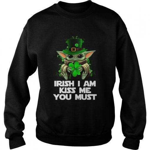 Baby Yoda Irish I am kiss me you must  Sweatshirt