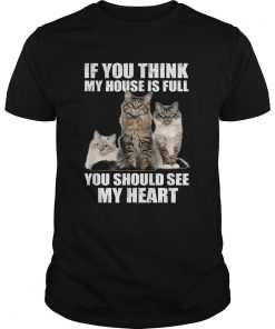 Cats if you think my house is full you should see me heart  Unisex