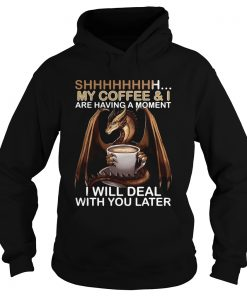 Dragon my coffee and I are having a moment I will deal with you later  Hoodie