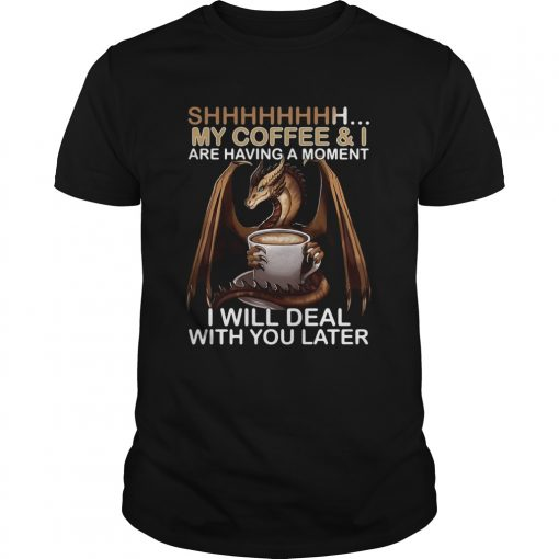 Dragon my coffee and I are having a moment I will deal with you later  Unisex