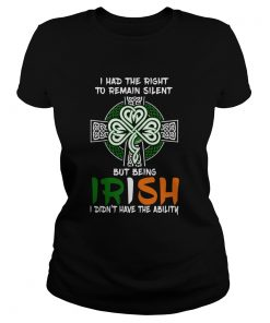 I Had The Right To Remain Silent But Being Irish I Didnt Have The Ability St Patricks Day  Classic Ladies
