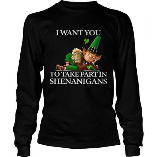 I Want You To Take Part In Shenanigans St Patricks Day  LongSleeve