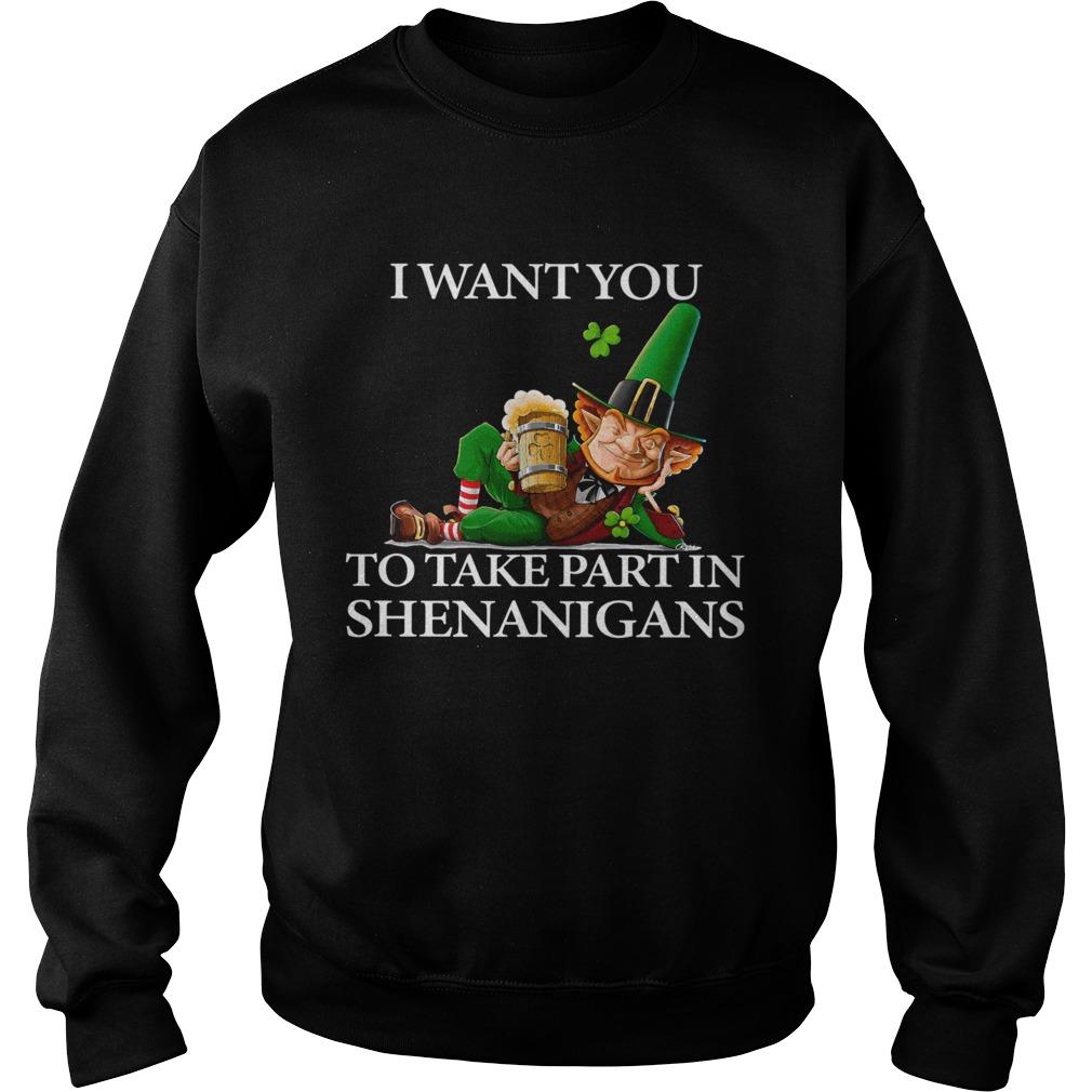 I Want You To Take Part In Shenanigans St Patricks Day Sweatshirt