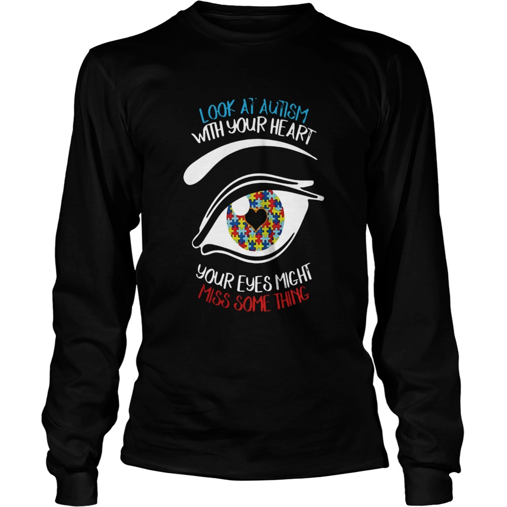 Look at autism with your heart your eyes might miss something LongSleeve