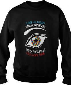 Look at autism with your heart your eyes might miss something  Sweatshirt