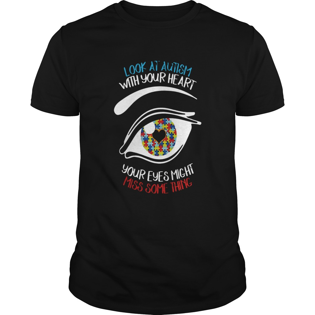Look at autism with your heart your eyes might miss something Unisex