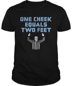 One Cheek Equals Two Feet  Unisex