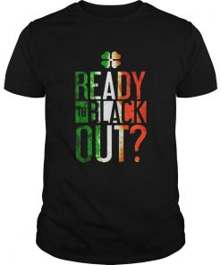 Patricks Day Ready To Black Out  Unisex