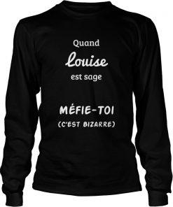 Quand Louise Est Sage Mfie Toi  LongSleeve