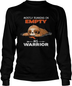 Sloth Mostly running on Empty Ms Warrior  LongSleeve