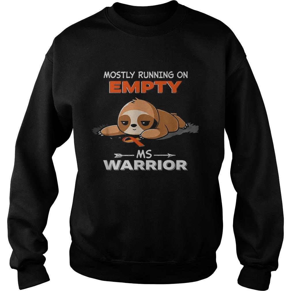 Sloth Mostly running on Empty Ms Warrior Sweatshirt