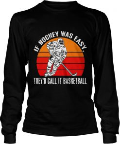 Vintage If Hockey Was Easy Theyd Call It Basketball  LongSleeve