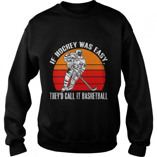 Vintage If Hockey Was Easy Theyd Call It Basketball  Sweatshirt