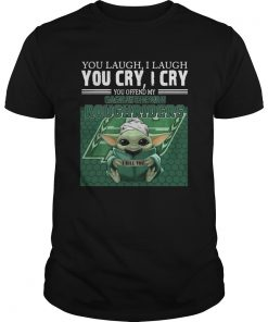 Baby Yoda you laugh I laugh you cry I cry you offend my Saskatchewan Roughriders  Unisex