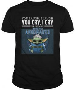 Baby Yoda you laugh I laugh you cry I cry you offend my Toronto Argonauts I kill you  Unisex
