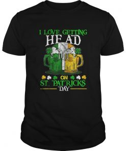 Beautiful I Love Getting Head on St Patricks Day Adult Funny  Unisex
