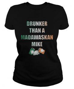 Drunker Than A Madawaskan Mike  Classic Ladies