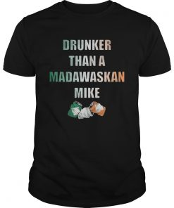 Drunker Than A Madawaskan Mike  Unisex
