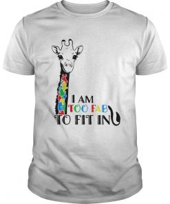 Giraffe Autism Awareness I Am Too Fab To Fit In  Unisex