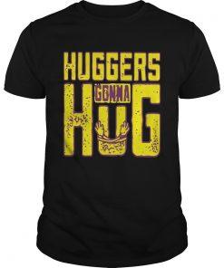 Huggers Gonna Hug  Unisex