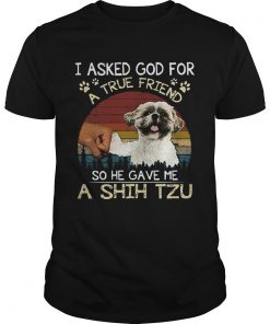 I ask God for a true friend so he gave me a Shih Tzu vintage  Unisex