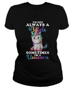 Im Not Always A Bitch Sometimes Im A Unicorn  Classic Ladies