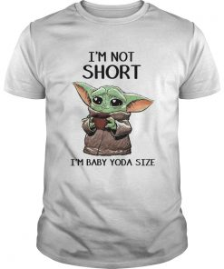 Im Not Short Im Baby Yoda Size  Unisex