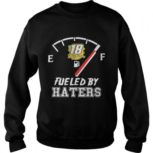 Kyle Busch 18 Fueled By Haters  Sweatshirt