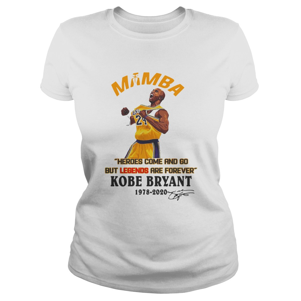 Mamba Heroes Come And Go But Legends Are Forever Kobe Bryant 19782020 Signature Classic Ladies