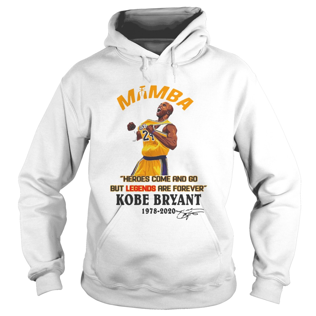 Mamba Heroes Come And Go But Legends Are Forever Kobe Bryant 19782020 Signature Hoodie