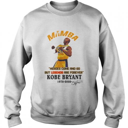 Mamba Heroes Come And Go But Legends Are Forever Kobe Bryant 19782020 Signature  Sweatshirt