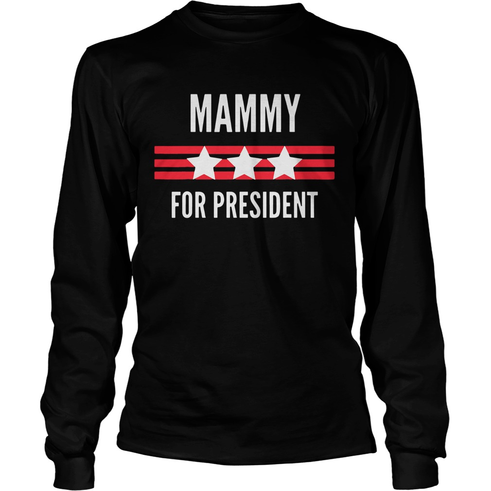 Mammy for President Stars and Stripes patriotic LongSleeve