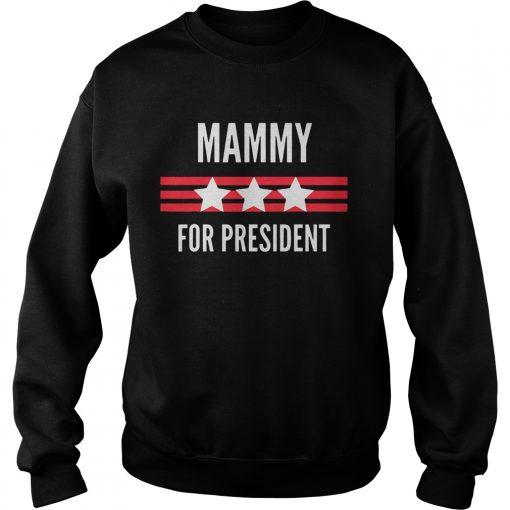 Mammy for President Stars and Stripes patriotic  Sweatshirt