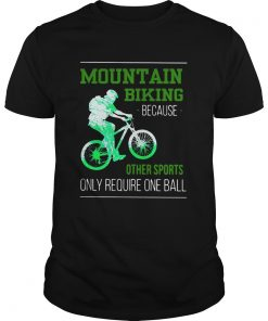 Mountain Biking Because Other Sports Only Require One Ball  Unisex