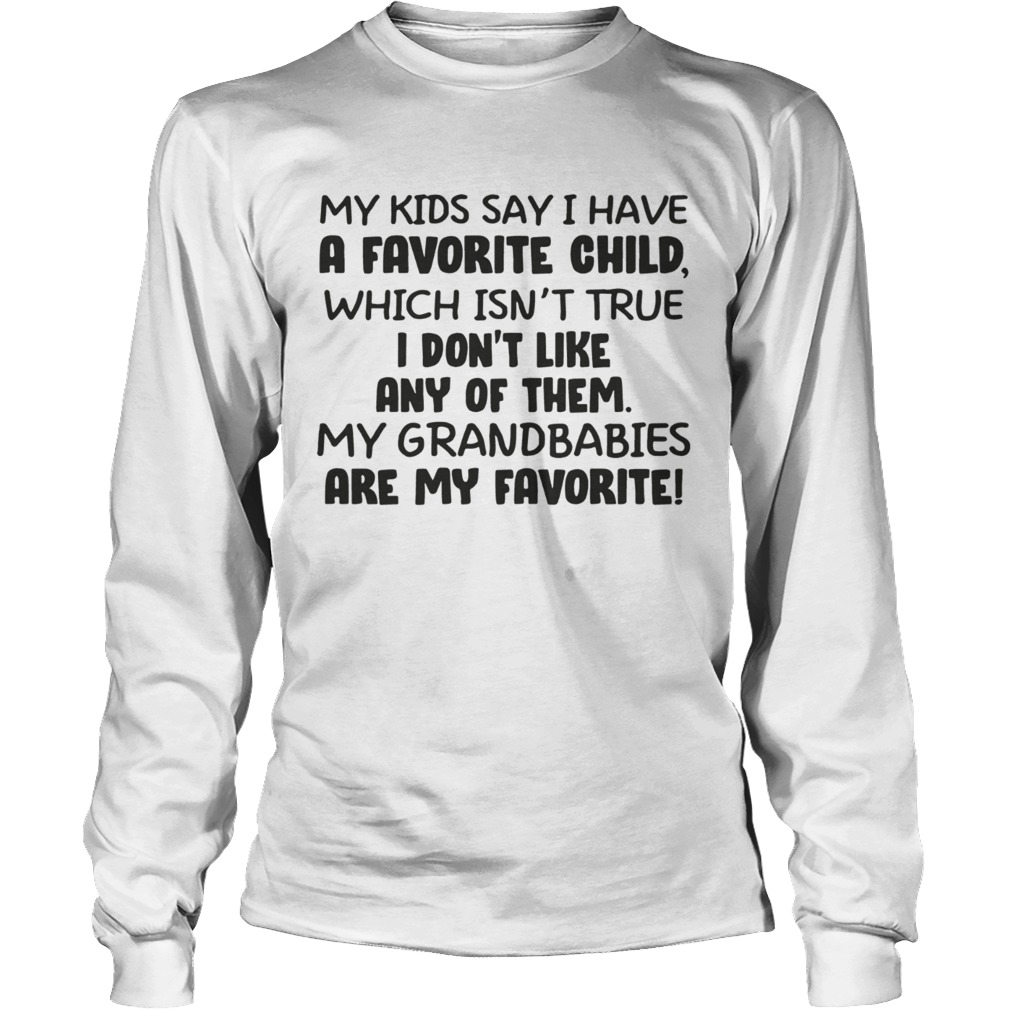 My kid say i have a favorite child which isnt true i dont like any of them LongSleeve