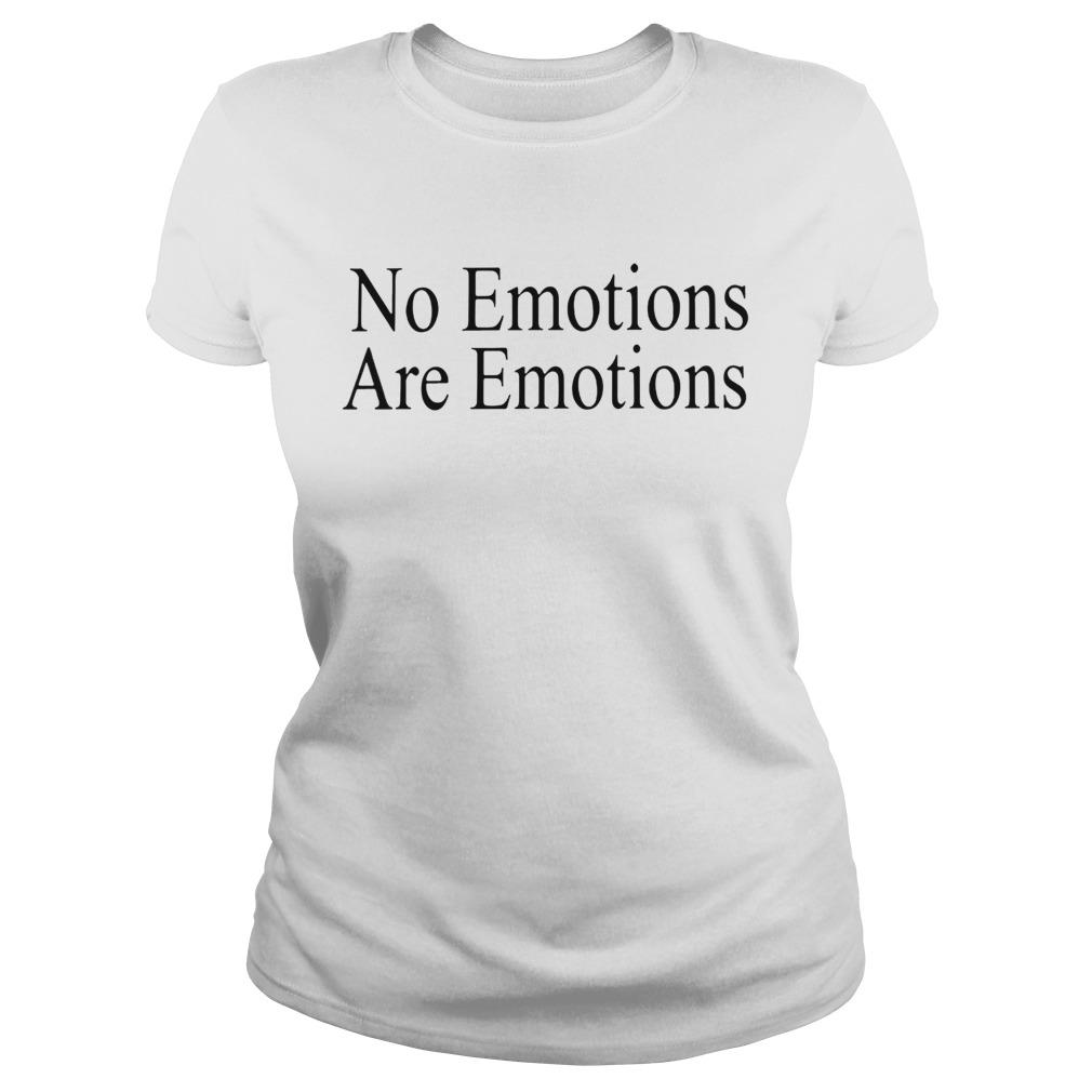 No EmotionsAre Emotions Shirt Classic Ladies