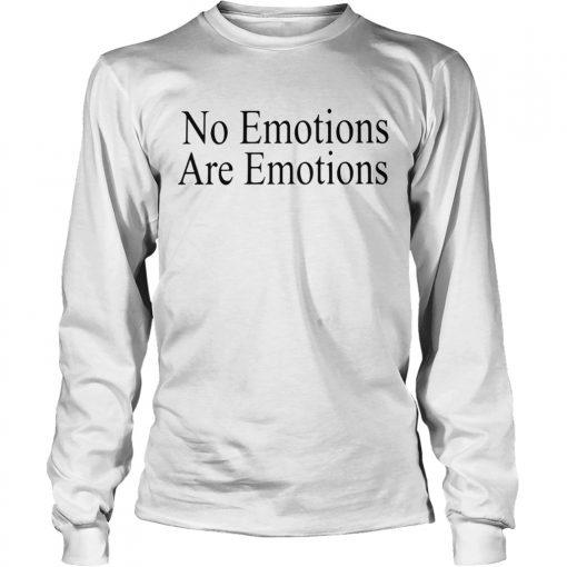 No EmotionsAre Emotions Shirt LongSleeve