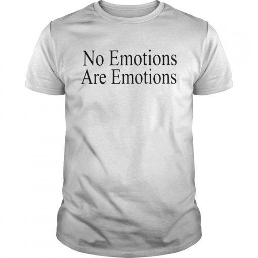 No EmotionsAre Emotions Shirt Unisex