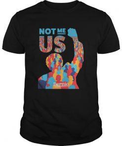 Not Me Us Bernie Sanders  Unisex