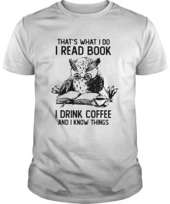 Owl Thats What I Do I Read Book I Drink Coffee And Knows Things  Unisex