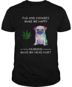 Pug and cannabis make me happy humans make my head hurt  Unisex