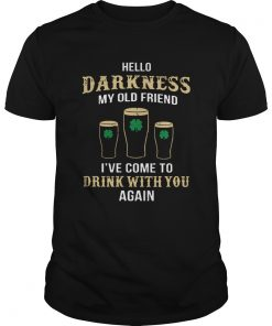 St Patricks Day Hello Darkness my old friend drink with you again  Unisex