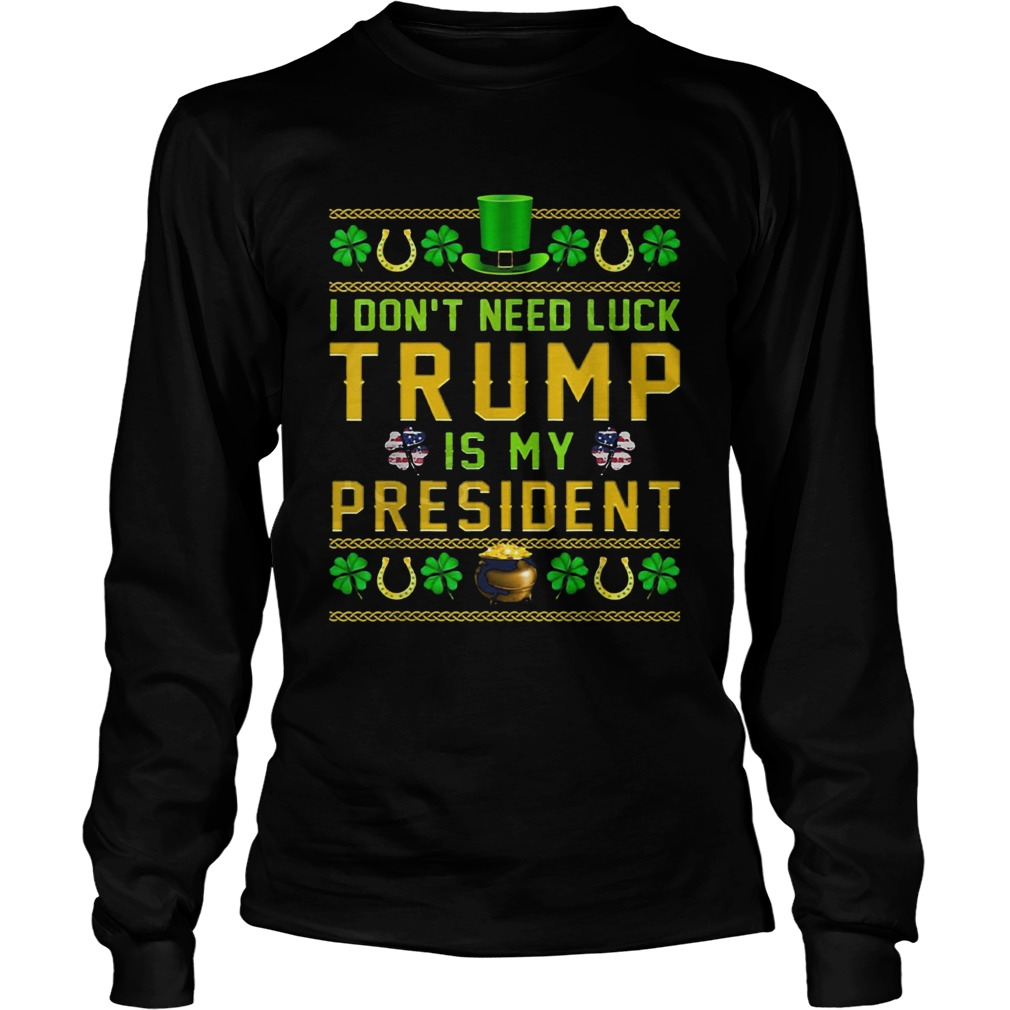 St Patricks Day I Dont Need Luck Trump Is My President LongSleeve