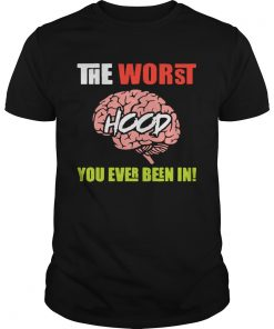 The Worst Hood You Ever Been In  Unisex