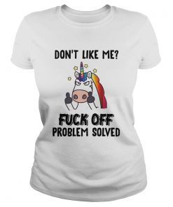 Unicorn Dont Like Me Fuck Off Problem Solved  Classic Ladies