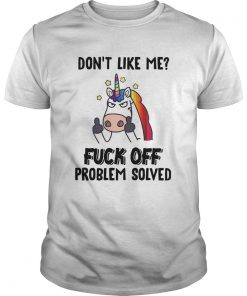 Unicorn Dont Like Me Fuck Off Problem Solved  Unisex
