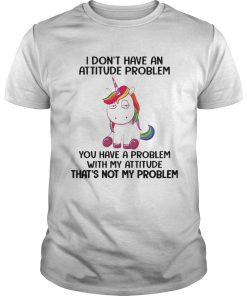 Unicorn I Dont Have An Attitude Problem You Have A Problem With My Attitude  Unisex